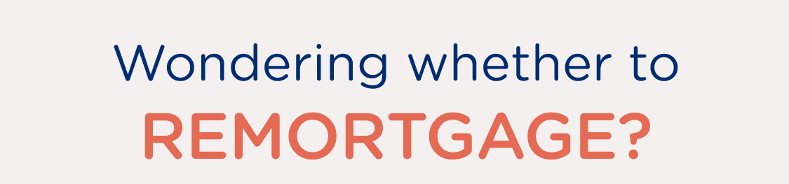 Wondering whether to remortgage?